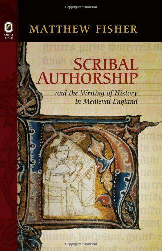 Scribal Authorship and the Writing of History in Medieval England (Hardback): Matthew Fisher