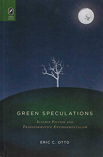 Green Speculations: Science Fiction and Transformative Environmentalism (Hardcover): Eric C. Otto
