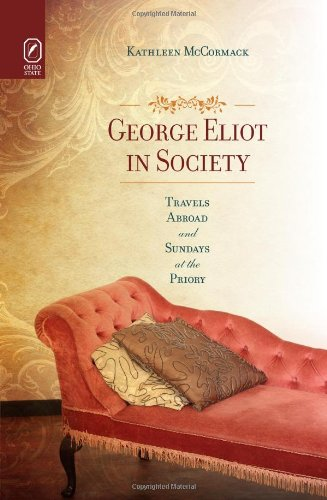George Eliot in Society: Travels Abroad and Sundays at the Priory: McCormack, Kathleen
