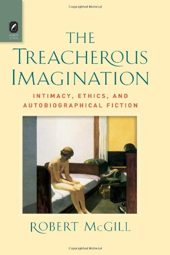 9780814212318: The Treacherous Imagination: Intimacy, Ethics, and Autobiographical Fiction