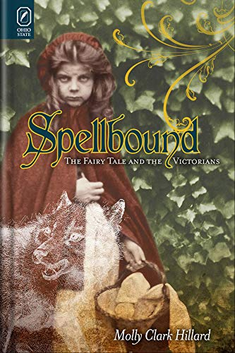 Spellbound: The Fairy Tale and the Victorians: Hillard, Molly Clark