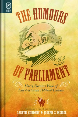 The Humors of Parliament: Harry Furniss's View of Late-Victorian Political Culture: Cordery, ...