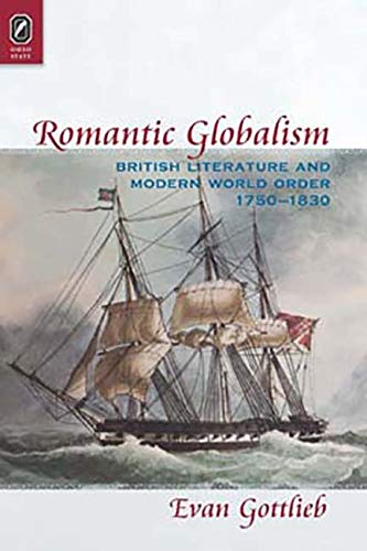 Romantic Globalism: British Literature and Modern World Order, 1750?1830: Evan Gottlieb