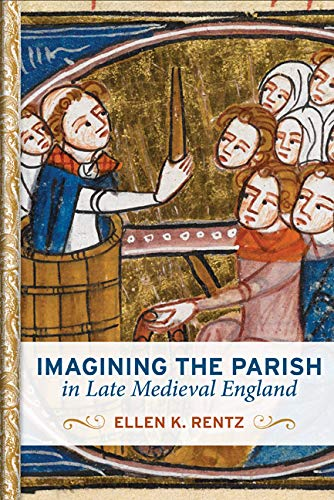 Imagining the Parish in Late Medieval England (Interventions: New Studies Medieval Cult): Ellen K. ...