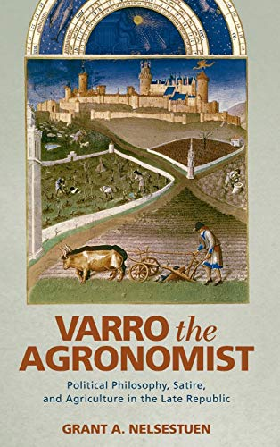 9780814212912: Varro the Agronomist: Political Philosophy, Satire, and Agriculture in the Late Republic