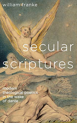 9780814212929: Secular Scriptures: Modern Theological Poetics in the Wake of Dante (Literature, Religion, & Postsecular Stud)