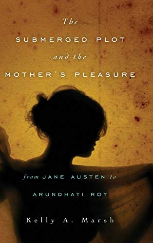 9780814212974: The Submerged Plot and the Mother's Pleasure from Jane Austen to Arundhati Roy (THEORY INTERPRETATION NARRATIV)