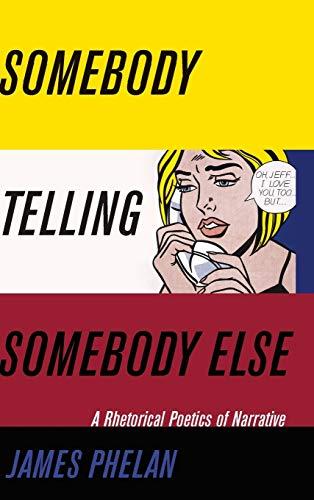 Somebody Telling Somebody Else: A Rhetorical Poetics of Narrative (THEORY INTERPRETATION NARRATIV):...