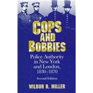9780814250136: Cops and Bobbies: Police Authority in New York and London, 1830-70 (History of Crime & Criminal Justice S.)