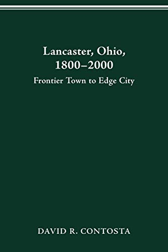 9780814250273: Lancaster, Ohio, 1800-2000: Frontier Town to Edge City (Urban Life and Urban Landscape Series)