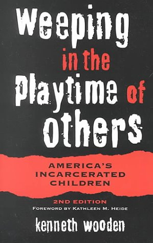 9780814250631: Weeping in the Playtime of Others: America's Incarcerated Children