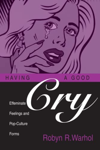 9780814251089: Having a Good Cry: Effeminate Feelings and Pop-Culture Forms (Theory and Interpretation of Narrative Series)