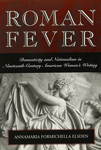 ROMAN FEVER: DOMESTICITY & NATIONALISM IN 19TH: ELSDEN, ANNAMARIA FORMICHELL