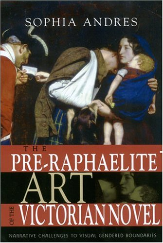 9780814251294: The Pre-Raphaelite Art of the Victorian Novel: Narrative Challenges to Visual Gendered Boundaries