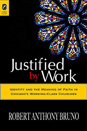 9780814251348: Justified by Work: Identity and the Meaning of Faith in Chicago's Working-Class Churches (Urban Life and Urban Landscape (Paperback))