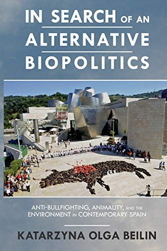 9780814251966: In Search of an Alternative Biopolitics: Anti-Bullfighting, Animality, and the Environment in Contemporary Spain (Transoceanic Series)