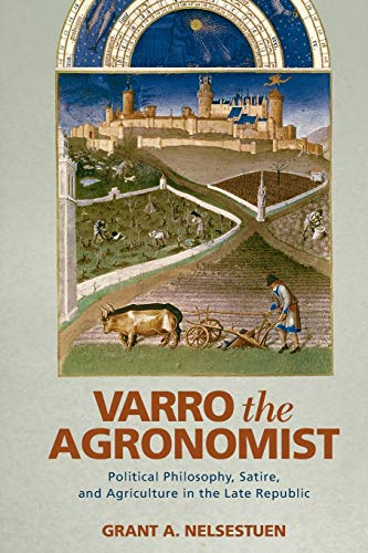 9780814252215: Varro the Agronomist: Political Philosophy, Satire, and Agriculture in the Late Republic