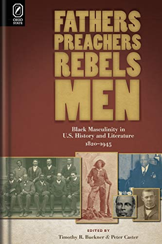 9780814252277: Fathers, Preachers, Rebels, Men: Black Masculinity in U.S. History and Literature, 1820-1945 (Black Performance and Cultural Criticism)