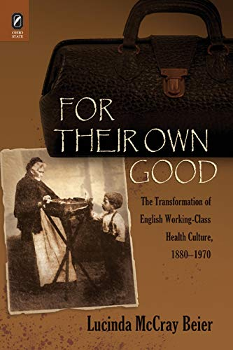 9780814252536: For Their Own Good: The Transformation of English Working-Class Health Culture, 1880–1970