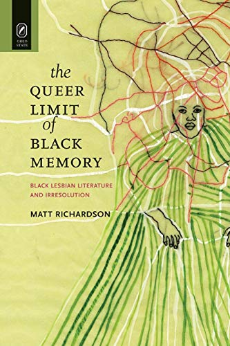 9780814252901: The Queer Limit of Black Memory: Black Lesbian Literature and Irresolution (Black Performance and Cultural Criticism)