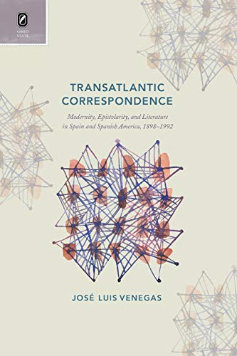 Transatlantic Correspondence: Modernity, Epistolarity, and Literature in: Jose Luis Venegas
