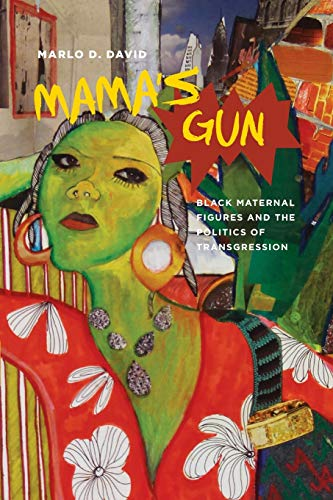 Mama's Gun: Black Maternal Figures and the Politics of Transgression (Black Performance and ...