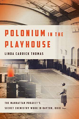 9780814254042: Polonium in the Playhouse: The Manhattan Project's Secret Chemistry Work in Dayton, Ohio (Trillium)