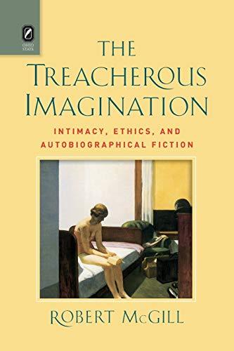 9780814254134: The Treacherous Imagination: Intimacy, Ethics, and Autobiographical Fiction