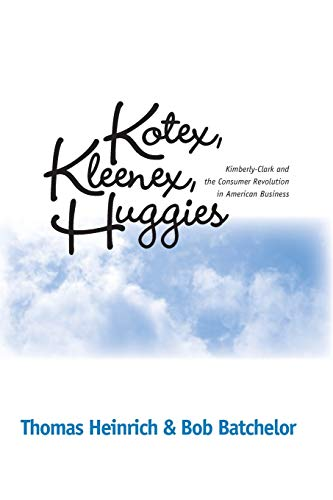 9780814254189: KOTEX KLEENEX HUGGIES: KIMBERLY-CLARK & CONSUMER REVOLUTION IN (HISTORICAL PERSP BUS ENTERPRIS)