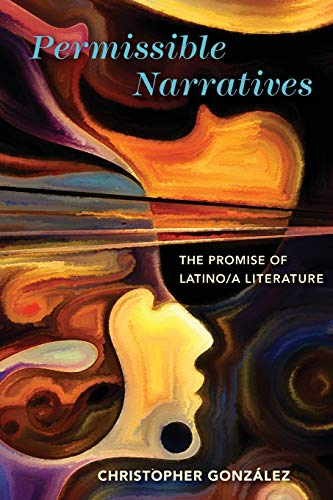 Permissible Narratives: The Promise of Latino/A Literature: Christopher Gonzalez