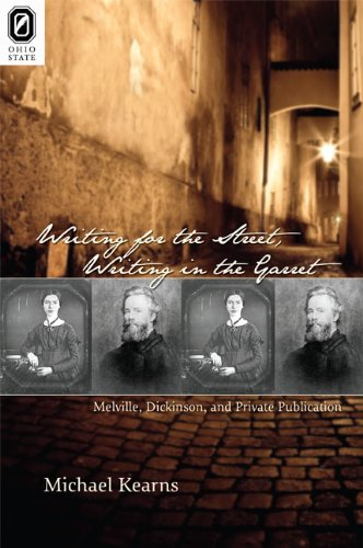 Writing for the Street, Writing in the Garret: Melville, Dickinson, and Private Publication: Kearns...