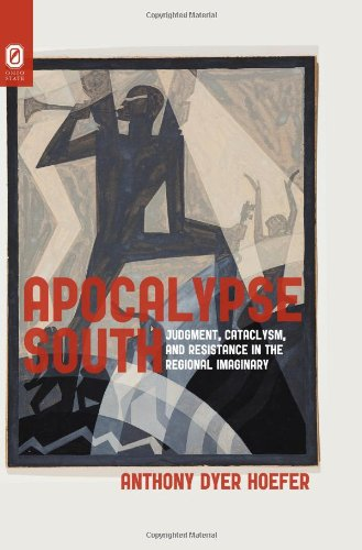 Apocalypse South: Judgment, Cataclysm, and Resistance in: Anthony Dyer Hoefer