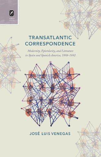 Transatlantic Correspondence: Modernity, Epistolarity, and Literature in: Jose Luis Venegas