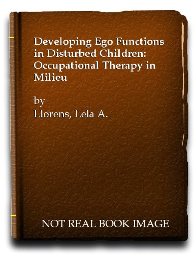 Developing ego functions in disturbed children: occupational therapy in milieu: Llorens, Lela A.