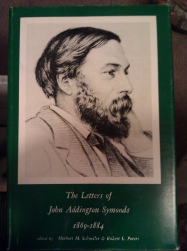 The Letters of John Addington Symonds 1869-1884