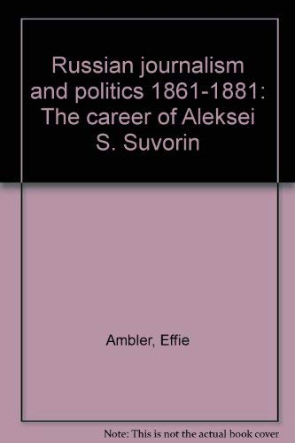Russian Journalism and Politics, 1861-1881;: The Career of Aleksei S. Suvorin