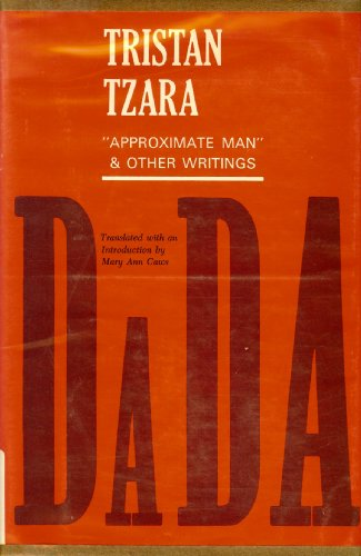 Approximate Man, and Other Writings: Tzara, Tristan