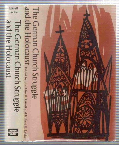 The German Church Stuggle and the Holocaust: Franklin H. Littell and Hubert G. Locke, Editors