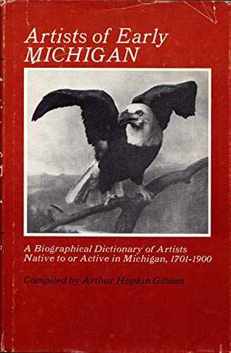 Artists of Early Michigan. A Biographical Dictionary of Artists Native To Or Active In Michigan ...