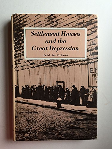 Settlement Houses and the Great Depression: Trolander, Judith Ann