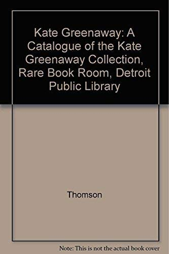 Kate Greenaway: A Catalogue of the Kate Gateaway Collection, Rare Book Room, Detroit Public Library