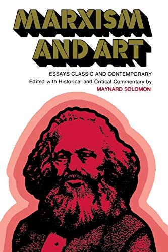 Marxism and Art: Essays Classic and Contemporary: Solomon, Maynard [Editor];