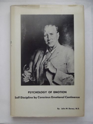 Psychology of Emotion: Self Discipline by Conscious Emotional Continence: Dorsey, John M.