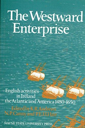 9780814316474: Westward Enterprise: English Activities in Ireland, the Atlantic, and America, 1480-1650