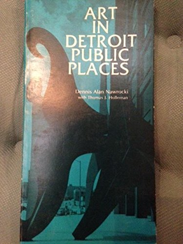 Art in Detroit Public Places / [by] Dennis Alan Nawrocki with Thomas J. Holleman.