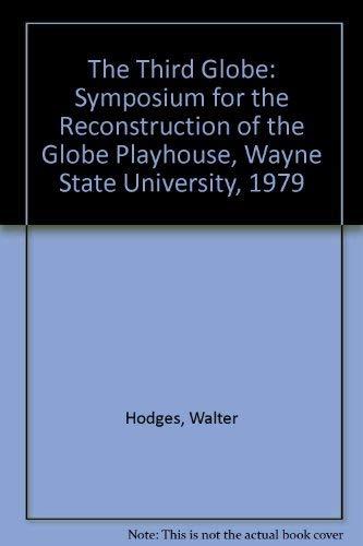 9780814316801: Third Globe: Symposium for the Reconstruction of the Globe Playhouse, Wayne State University, 1979