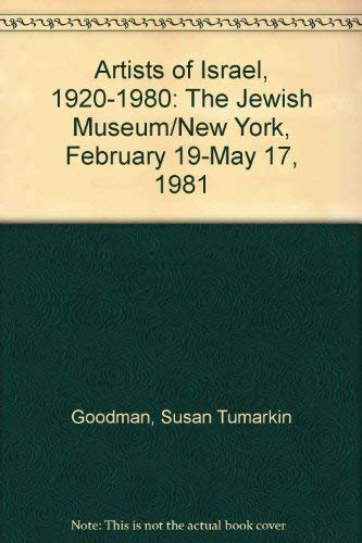 Artists of Israel, 1920-1980: The Jewish Museum/New York, February 19-May 17, 1981: Goodman, Susan ...