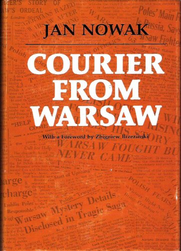 Courier From Warsaw (WWII): Nowak, Jan (Zbigniew Brezezinski, Foreword)