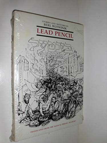 Lead Pencil: Stories and Sketches by Berl Botwinik: Botwinik, Berl;Klukoff, Philip J.