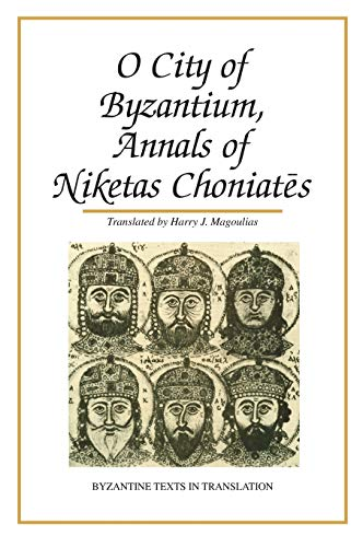 9780814317648: O City of Byzantium: Annals of Niketas Choniates (Byzantine Texts in Translation)